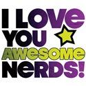 I Love You Awesome Nerds