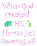 God was showing off when He created me girls shirt
