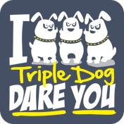 I Triple Dog Dare You