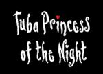 Tuba Princess of the Night