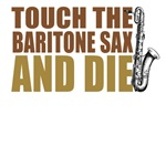 Touch the Baritone Sax and Die