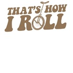 That's How I Roll Unicycle T-Shirts