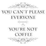 You're Not Coffee