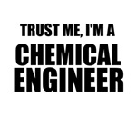 Trust Me, I'm A Chemical Engineer