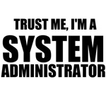 Trust Me, I'm A System Administrator