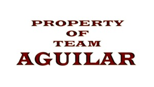 Property of team Aguilar