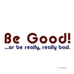 Be Good, or...