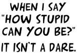 How Stupid