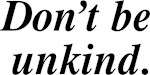 Don't Be Unkind