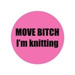 Move Bitch I'm Knitting