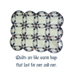 Quilts Are Like Warm Hugs