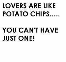lovers are like potato chips
