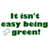 It isn't easy being green!