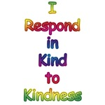I Respond in Kind to Kindness