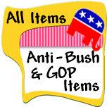 Anti-Bush / Anti-Republican Items