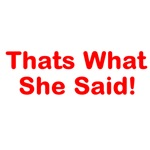 Thats What She Said!