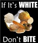 If It's White, Don't Bite