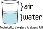 Air/Water. Technically the glass is always full t-