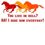 You live in hell? HA! I ride him everyday!