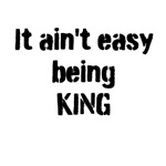 It ain't easy being King