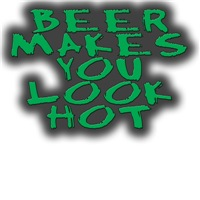 Beer Makes You Look Hot