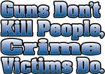 Guns Don't Kill People, Crime Victims Do.
