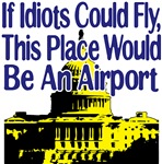If Idiots Could Fly, This Place Would Be An Airpor