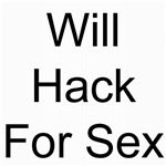Will Hack For Sex