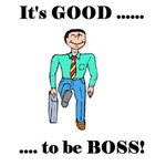 IT'S GOOD TO BE BOSS!