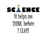SCIENCE HELPS ME THINK BEFORE I LEAP