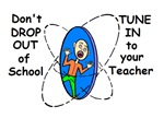 DON'T DROP OUT OF SCHOOL TUNE IN TO TEACHER