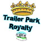 Trailer Park Royalty