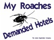My Roaches Demanded Hotels