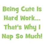 Being Cute Is Hard Work - Green