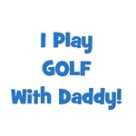 I Play Golf With Daddy! (blue)