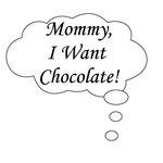 Mommy, I Want Chocolate!