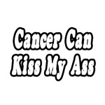 """""""Cancer Can Kiss My Ass"""" Shirts & Gifts"""