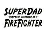SuperDad...FireFighter