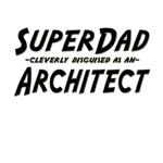 SuperDad...Architect