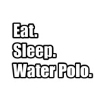 Eat. Sleep. Water Polo.
