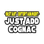 Instant Entertainment: Just Add Cognac