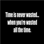 Time is Never Wasted...