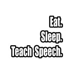 Eat. Sleep. Teach Speech.