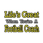 Life's Great...Football Coach