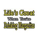 Life's Great...Drinking Margaritas