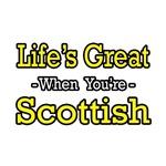 Life's Great...Scottish