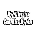 My Allergies Can Kiss My Ass