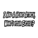 Heart Attack..What's Your Excuse?