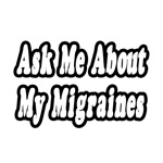 Ask Me About My Migraines