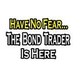 No Fear...Bond Trader